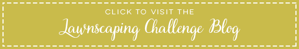 Click to visit Right at Home for the link to the start of the Lawnscaping Challenge Blog Hop!