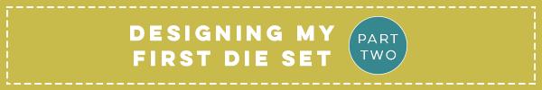Designing My First Die Set // Part Two